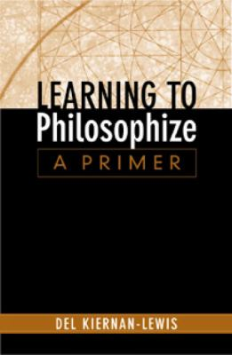 Learning to Philosophize: A Primer