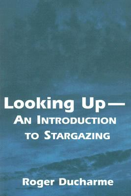 Looking Up - An Introduction to Stargazing 9780533156566