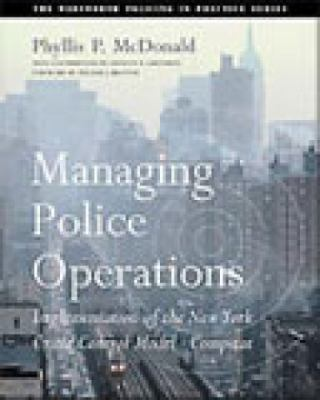 Managing Police Operations: Implementing the NYPD Crime Control Model Using Compstat