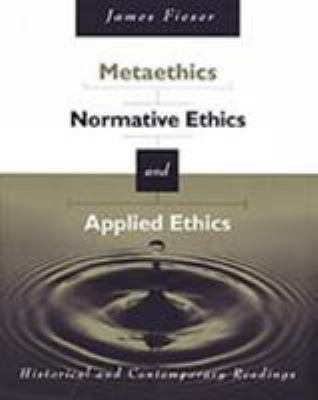Metaethics, Normative Ethics, and Applied Ethics: Historical and Contemporary Readings 9780534573843