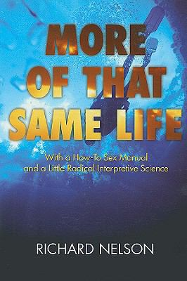 More of That Same Life: With a How-To Sex Manual and a Little Radical Interpretive Science 9780533159123