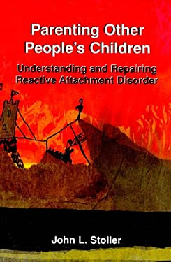 Parenting Other People's Children: Understanding and Repairing Reactive Attachment Disorder 9780533153220