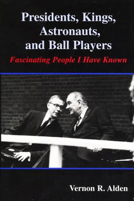 Presidents, Kings, Astronauts, and Ball Players: Fascinating People I Have Known 9780533160211