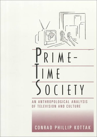 Prime-Time Society: An Anthropological Analysis of Television and Culture 9780534124984