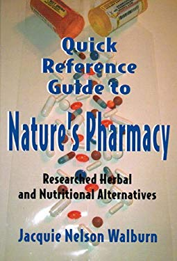 Quick Reference Guide to Nature's Pharmacy: Researched Herbal and Nutritional Alternatives 9780533161768