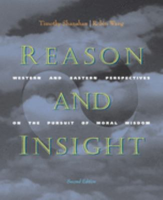 Reason and Insight: Western and Eastern Perspectives on the Pursuit of Moral Wisdom 9780534505998