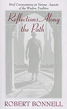 Reflections Along the Path: Brief Commentaries on Various Aspects of the Wisdom Tradition 9780533153831