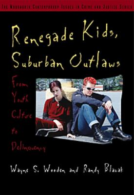 Renegade Kids, Suburban Outlaws: From Youth Culture to Delinquency 9780534527549