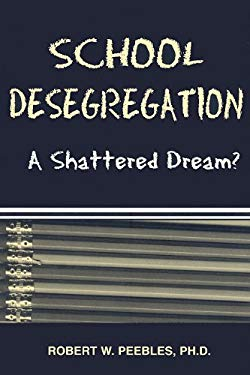 School Desegregation: A Shattered Dream? 9780533157297