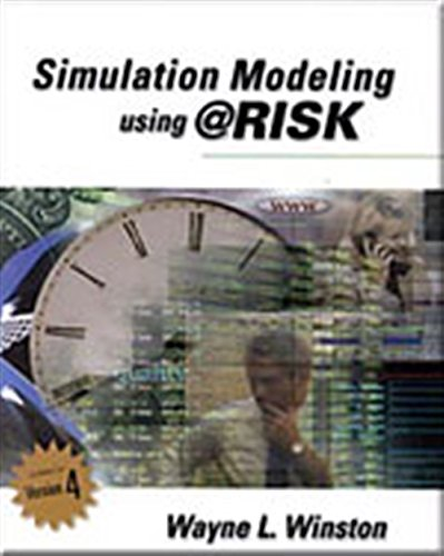Simulation Modeling Using @Risk: Updated for Version 4 9780534380595