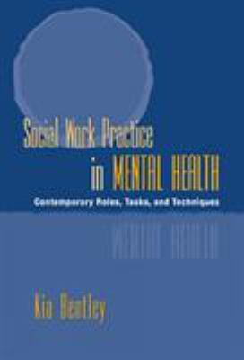 Social Work Practice in Mental Health: Contemporary Roles, Tasks, and Techniques Kia J. Bentley