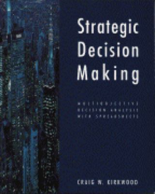 Strategic Decision Making: Multiobjective Decision Analysis with Spreadsheets 9780534516925