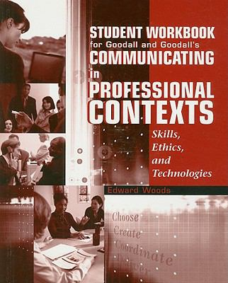 Student Workbook for Goodall and Goodall's Communicating in Professional Contexts: Skills, Ethics, and Technologies [With CDROM] 9780534563486