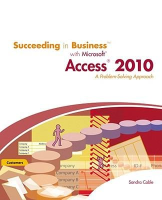 Succeeding in Business with Microsoft Access 2010: A Problem-Solving Approach 9780538754125