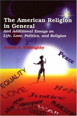 The American Religion in General: And Additional Essays on Life, Love, Politics, and Religion 9780533153688