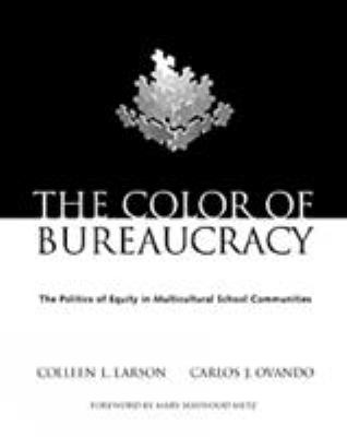 The Color of Bureaucracy: The Politics of Equity in Multicultural School Communities 9780534582128