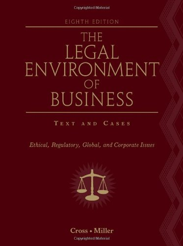 The Legal Environment of Business: Text and Cases: Ethical, Regulatory, Global, and Corporate Issues 9780538453998