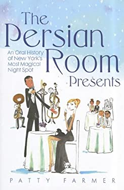 The Persian Room Presents: An Oral History of New York's Most Magical Night Spot 9780533165117