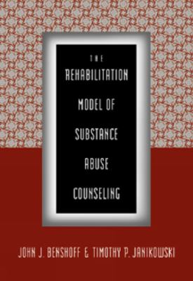The Rehabilitation Model of Substance Abuse Counseling 9780534342234