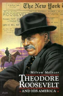 Theodore Roosevelt and His America