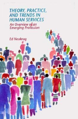 Theory, Practice, and Trends in Human Services: An Overview of an Emerging Profession 9780534222789