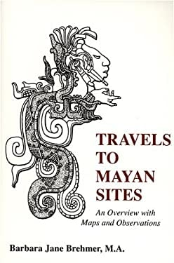 Travels to Mayan Sites: An Overview with Maps and Observations 9780533158409