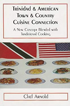 Trinidad & American Town & Country Cuisine Connection: A New Concept Blended with Traditional Cooking 9780533141807
