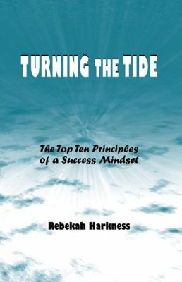 Turning the Tide: The Top Ten Principles of a Successful Mindset 9780533161805