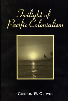 Twilight of the Pacific Colonialism 9780533160075