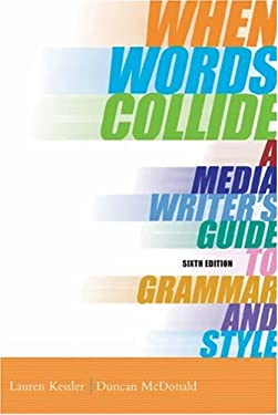 When Words Collide: A Media Writer's Guide to Grammar and Style [With Infotrac] 9780534562069
