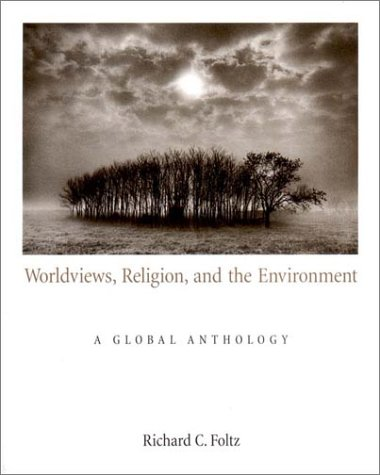 Worldviews, Religion, and the Environment: A Global Anthology 9780534596071
