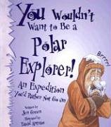 You Wouldn't Want to Be a Polar Explorer!: An Expedition You'd Rather Not Go on 9780531162071