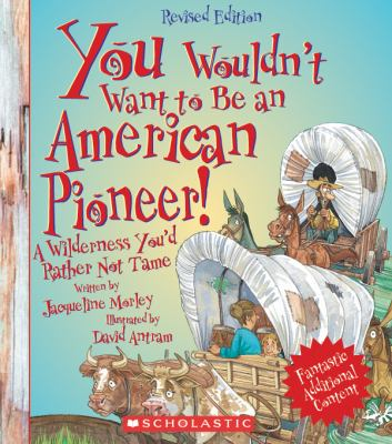 You Wouldn't Want to Be an American Pioneer! (Revised Edition) 9780531280256