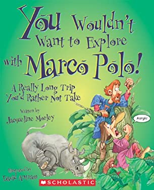 You Wouldn't Want to Explore with Marco Polo!: A Really Long Trip You'd Rather Not Take 9780531213278