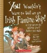 You Wouldn't Want to Sail on an Irish Famine Ship!: A Trip Across the Atlantic You'd Rather Not Make 9780531139134
