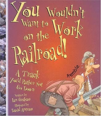 You Wouldn't Want to Work on the Railroad!: A Track You'd Rather Not Go Down 9780531162088