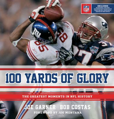 100 Yards of Glory: The Greatest Moments in NFL History 9780547547985