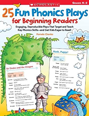 25 Fun Phonics Plays for Beginning Readers: Engaging, Reproducible Plays That Target and Teach Key Phonics Skills-And Get Kids Eager to Read! 9780545103398