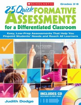 25 Quick Formative Assessments for a Differentiated Classroom, Grades 3-8: Easy, Low-Prep Assessments That Help You Pinpoint Students' Needs and Reach 9780545087421