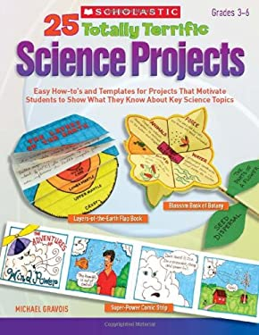 25 Totally Terrific Science Projects: Easy How-To's and Templates for Projects That Motivate Students to Show What They Know about Key Science Topics 9780545231398