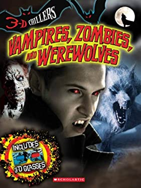 Vampires, Zombies, and Werewolves [With 3-D Glasses] 9780545387798