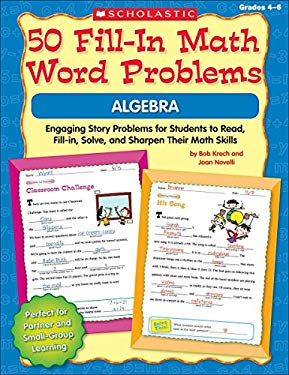 50 Fill-In Math Word Problems: Algebra: Engaging Story Problems for Students to Read, Fill-In, Solve, and Sharpen Their Math Skills 9780545074872