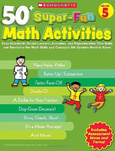 50+ Super-Fun Math Activities, Grade 5: Easy Standards-Based Lessons, Activities, and Reproducibles That Build and Reinforce the Math Skills and Conce 9780545208208