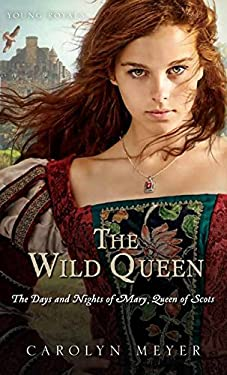 Wild Queen : The Days and Nights of Mary, Queen of Scots
