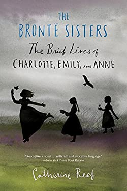 The Bront Sisters: The Brief Lives of Charlotte, Emily, and Anne