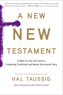 A New New Testament: A Bible for the Twenty-first Century Combining Traditional and Newly Discovered Texts