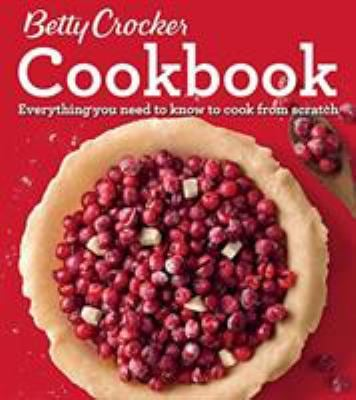 Betty Crocker Cookbook, 12th Edition: Everything You Need to Know to Cook from Scratch (Betty Crocker's Cookbook)
