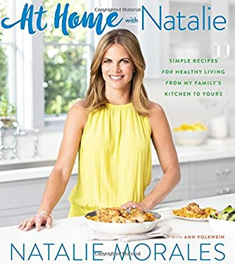 At Home with Natalie: Simple Recipes for Healthy Living from My Familys Kitchen to Yours