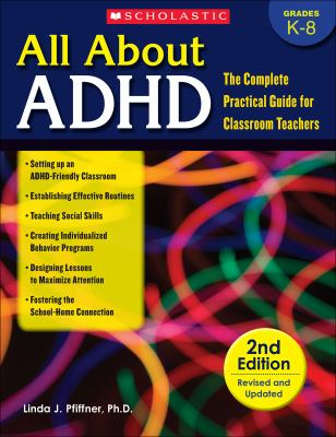 All about ADHD: The Complete Practical Guide for Classroom Teachers 9780545109208