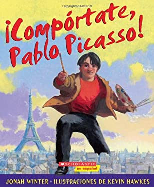 Comportate, Pablo Picasso!: (Spanish Language Edition of Just Behave, Pable Picasso!) 9780545132947